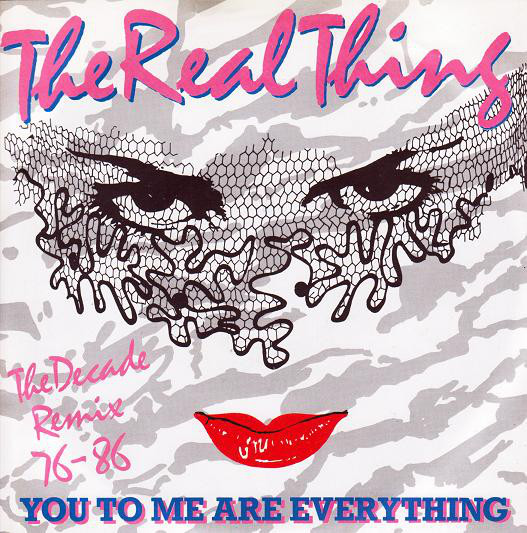 THE REAL THING - YOU TO ME ARE EVERYTHING (THE DEC - The Real Thing - You To Me Are Everything (The Decade Remix 76 - 86) (7'' Single) - 7inch x 1