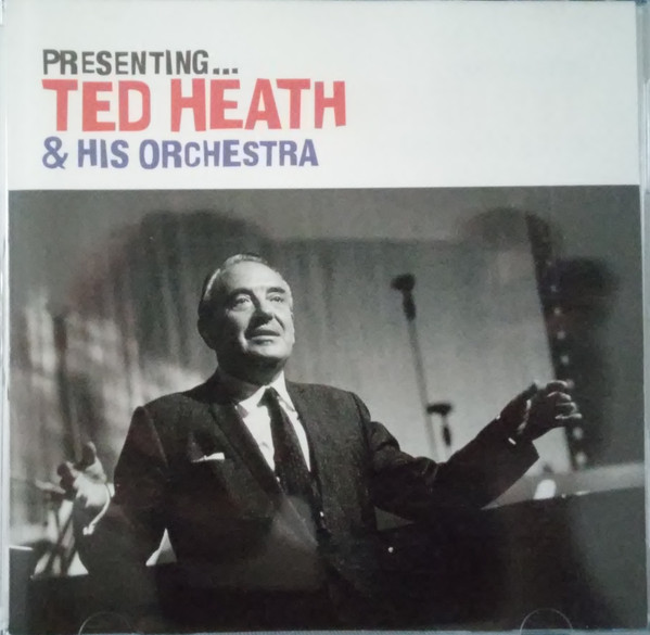 TED HEATH & HIS ORCHESTRA* - PRESENTING... TED HEA - Ted Heath & His Orchestra* - Presenting... Ted Heath & His Orchestra (CD Comp) - CD
