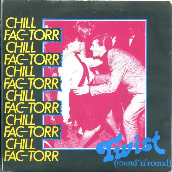 CHILL FAC-TORR - TWIST (ROUND 'N' ROUND) (7'' SING - Chill Fac-Torr - Twist (Round 'N' Round) (7'' Single) - 7inch x 1