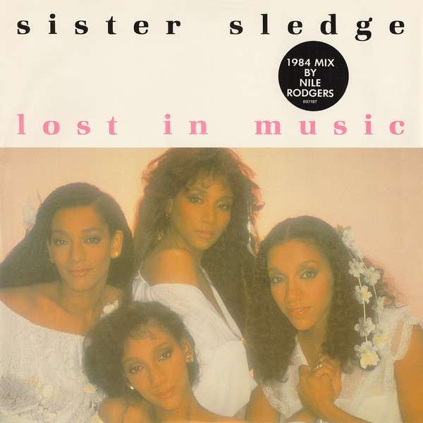 SISTER SLEDGE - LOST IN MUSIC (1984 MIX BY NILE RO - Sister Sledge - Lost In Music (1984 Mix By Nile Rodgers) (12'') - 12 inch 45 rpm