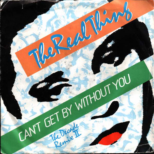 THE REAL THING - CAN'T GET BY WITHOUT YOU (THE DEC - The Real Thing - Can't Get By Without You (The Decade Remix II) (7'' Single Sol) - 7inch x 1