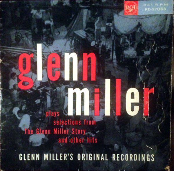 GLENN MILLER AND HIS ORCHESTRA - PLAYS SELECTIONS  - Glenn Miller And His Orchestra - Plays Selections From ''The Glenn Miller Story'' And Other Hits (LP - LP